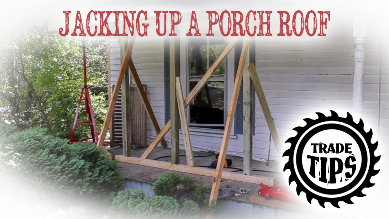Jacking Up and Support Porch Roof to Replace Porch Posts- Trade Tips